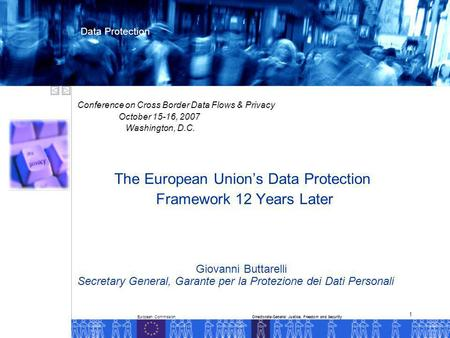 European CommissionDirectorate-General Justice, Freedom and Security Data Protection 1 Conference on Cross Border Data Flows & Privacy October 15-16, 2007.