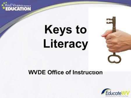 Keys to Literacy WVDE Office of Instruction. Review of Homework For each of the Keys to Literacy below, please bring evidence/artifacts of how it was.