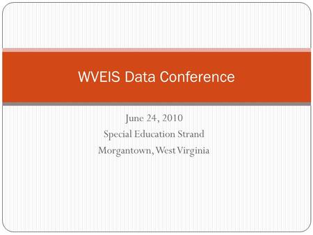 June 24, 2010 Special Education Strand Morgantown, West Virginia WVEIS Data Conference.
