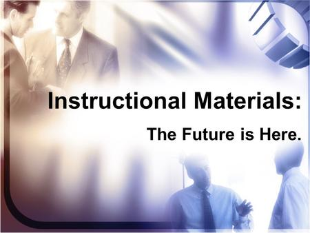 Instructional Materials: The Future is Here.. What is Happening Nationally?