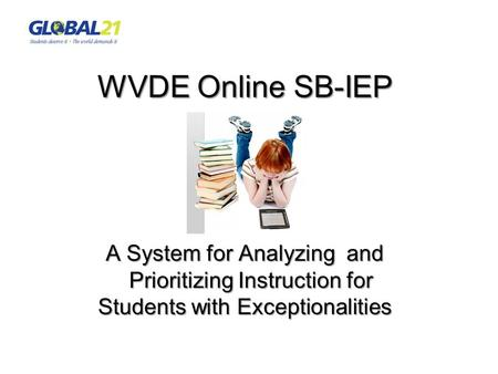 WVDE Online SB-IEP A System for Analyzing and Prioritizing Instruction for Students with Exceptionalities.