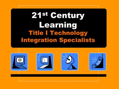 21 st Century Learning Title I Technology Integration Specialists.