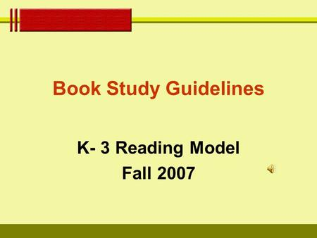 Book Study Guidelines K- 3 Reading Model Fall 2007.