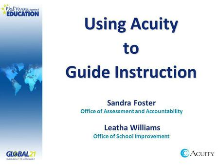Using Acuity to Guide Instruction Sandra Foster Office of Assessment and Accountability Leatha Williams Office of School Improvement.