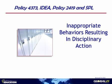 Inappropriate Behaviors Resulting In Disciplinary Action Revised 7/9/2012 Policy 4373, IDEA, Policy 2419 and SPL Produced by NICHCY, 2007.