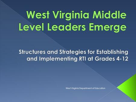 West Virginia Department of Education. July 1, 2011 timeline for middle school implementation West Virginia Department of Education.