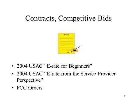 1 Contracts, Competitive Bids 2004 USAC E-rate for Beginners 2004 USAC E-rate from the Service Provider Perspective FCC Orders.