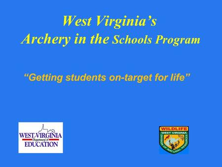 West Virginias Archery in the Schools Program Getting students on-target for life.