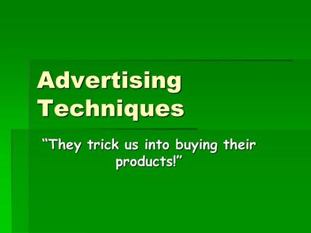 Advertising Techniques They trick us into buying their products!
