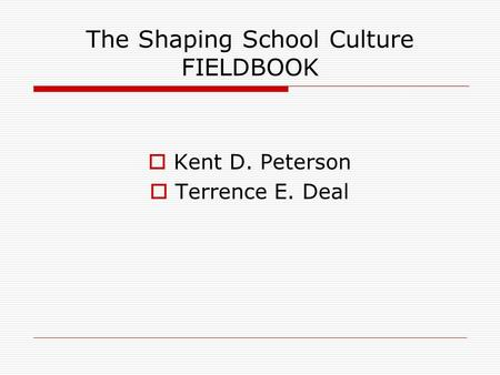 The Shaping School Culture FIELDBOOK Kent D. Peterson Terrence E. Deal.