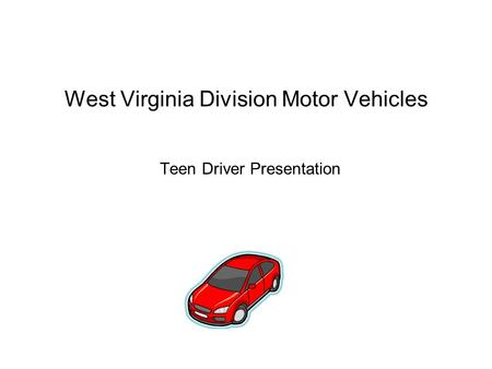 West Virginia Division Motor Vehicles Teen Driver Presentation.