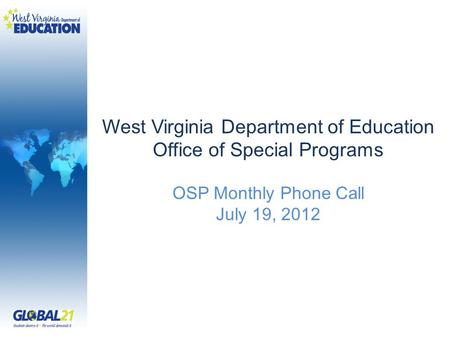 West Virginia Department of Education Office of Special Programs OSP Monthly Phone Call July 19, 2012.