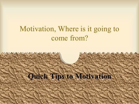 Motivation, Where is it going to come from?