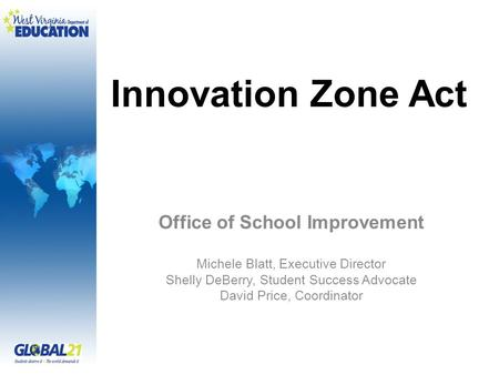 Innovation Zone Act Office of School Improvement Michele Blatt, Executive Director Shelly DeBerry, Student Success Advocate David Price, Coordinator.