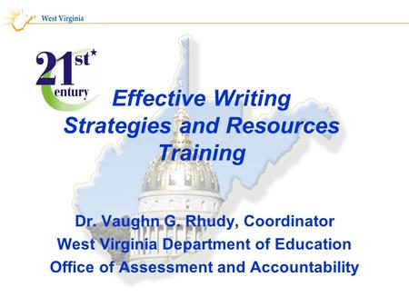 Effective Writing Strategies and Resources Training Dr. Vaughn G. Rhudy, Coordinator West Virginia Department of Education Office of Assessment and Accountability.