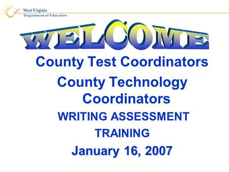 County Test Coordinators County Technology Coordinators WRITING ASSESSMENT TRAINING January 16, 2007.