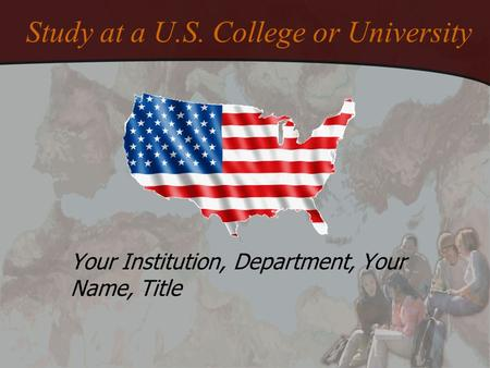 Study at a U.S. College or University Your Institution, Department, Your Name, Title.