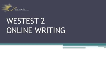WESTEST 2 ONLINE WRITING. Writing Assessment New Direction Operational 4 th, 7 th and 10 th Writing Assessment will not be administered in 2008.