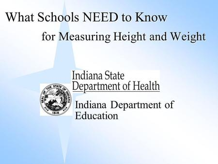 For Measuring Height and Weight What Schools NEED to Know Indiana Department of Education.