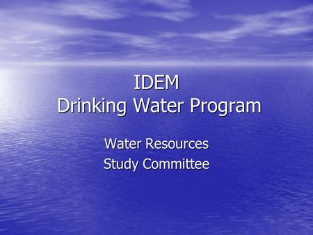 IDEM Drinking Water Program Water Resources Study Committee.