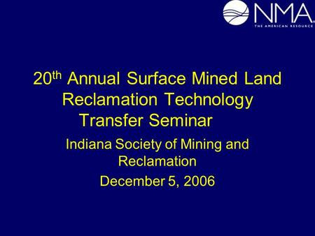 20 th Annual Surface Mined Land Reclamation Technology Transfer Seminar Indiana Society of Mining and Reclamation December 5, 2006.