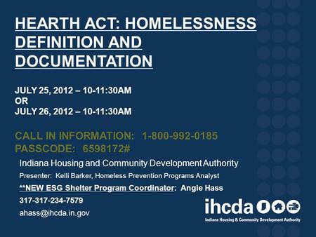 HEARTH ACT: HOMELESSNESS DEFINITION AND DOCUMENTATION JULY 25, 2012 – 10-11:30AM OR JULY 26, 2012 – 10-11:30AM CALL IN INFORMATION: 1-800-992-0185 PASSCODE: