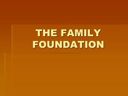 THE FAMILY FOUNDATION. WHAT IS A FAMILY A group of people either related or unrelated living together A group of people either related or unrelated living.