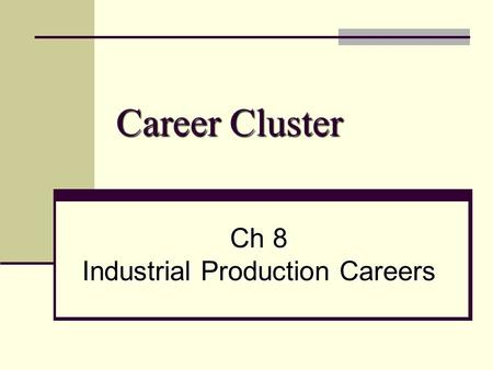 Career Cluster Ch 8 Industrial Production Careers.