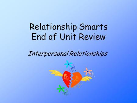 Relationship Smarts End of Unit Review Interpersonal Relationships.