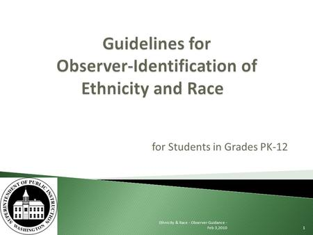 For Students in Grades PK-12 Ethnicity & Race - Observer Guidance - Feb 3,20101.