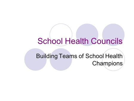 School Health Councils Building Teams of School Health Champions.