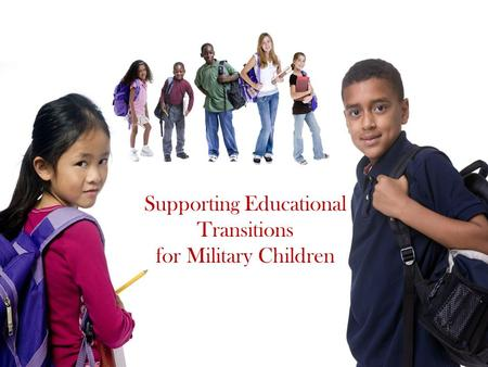 Supporting Educational Transitions for Military Children.