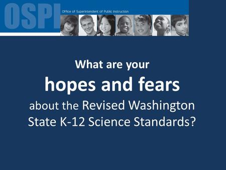 What are your hopes and fears about the Revised Washington State K-12 Science Standards?