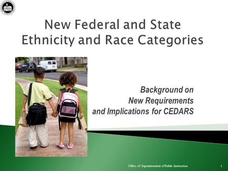 Background on New Requirements and Implications for CEDARS 1 Office of Superintendent of Public Instruction.