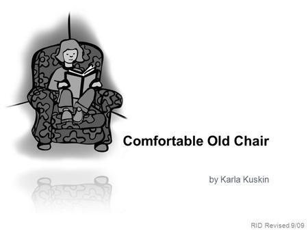 Comfortable Old Chair by Karla Kuskin RID Revised 9/09.