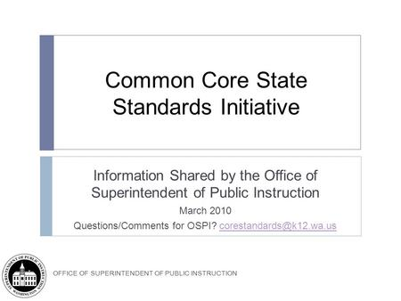 OFFICE OF SUPERINTENDENT OF PUBLIC INSTRUCTION Common Core State Standards Initiative Information Shared by the Office of Superintendent of Public Instruction.