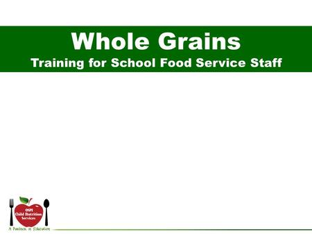 Whole Grains Training for School Food Service Staff.