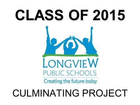 CLASS OF 2015 CULMINATING PROJECT. Three Portfolios - One Project LEARNER COLLEGE/CAREER READY CIVIC CONTRIBUTOR.