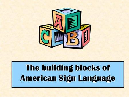 The building blocks of American Sign Language