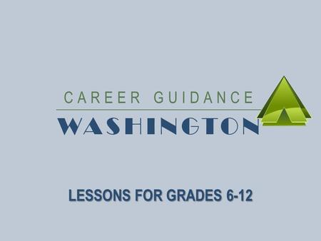CAREER GUIDANCE WASHINGTON LESSONS FOR GRADES 6-12.