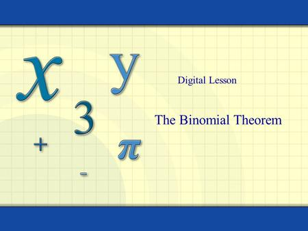 Digital Lesson The Binomial Theorem.