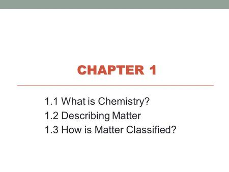 CHAPTER What is Chemistry? 1.2 Describing Matter