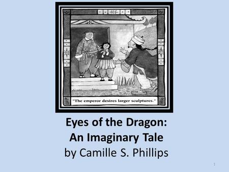 Eyes of the Dragon: An Imaginary Tale by Camille S. Phillips 1.