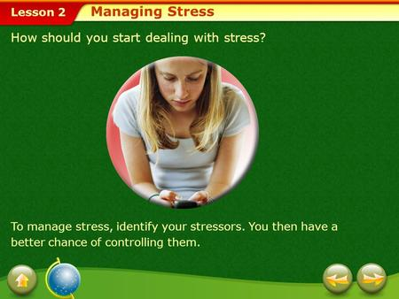Managing Stress How should you start dealing with stress?