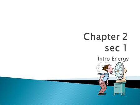 Chapter 2 sec 1 Intro Energy.