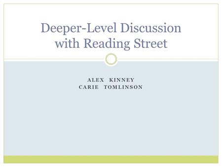 Deeper-Level Discussion with Reading Street ALEX KINNEY CARIE TOMLINSON.