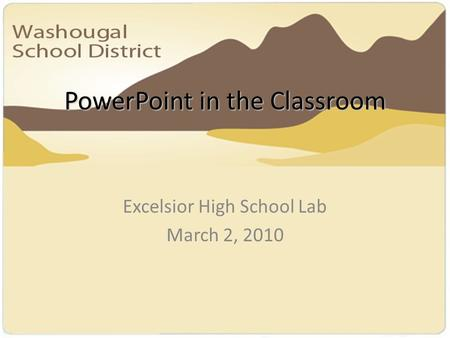 PowerPoint in the Classroom Excelsior High School Lab March 2, 2010.