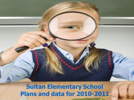 Sultan Elementary School Plans and data for 2010-2011.