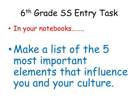 6th Grade SS Entry Task In your notebooks……..