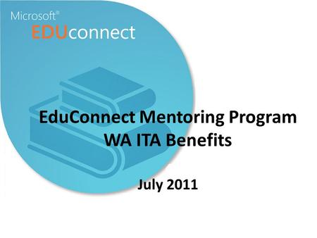 EduConnect Mentoring Program WA ITA Benefits July 2011.